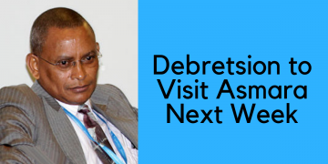 Debretsion to Visit Asmara Next Week