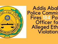 Addis Ababa Police Commission Fires 184 Police Officer for Alleged Ethics Violation